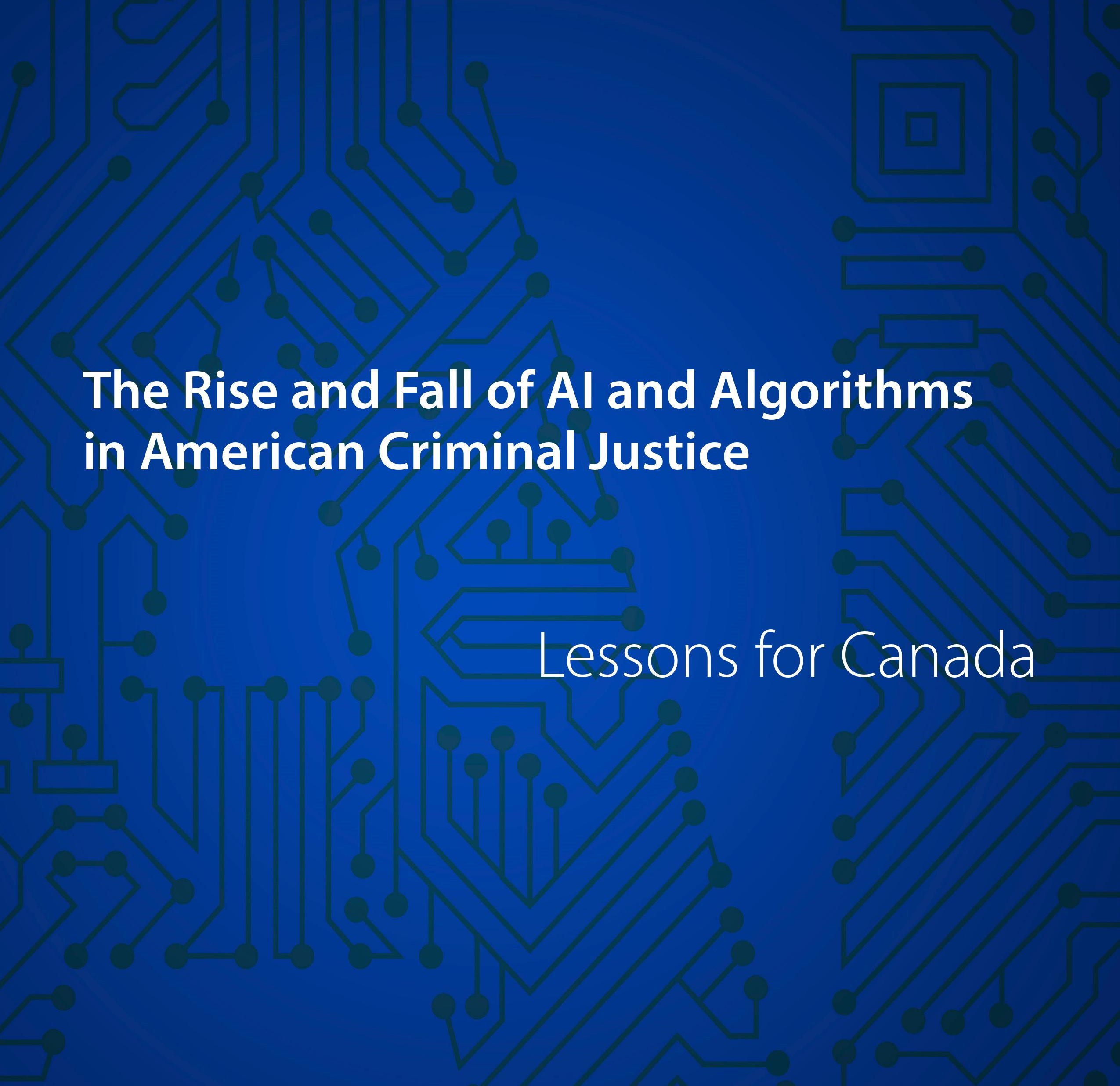 """Blue background image which has AI on it. It also has a title written on it """"The Rise and Fall of Algorithms in American Criminal Justice: Lessons for Canada""""."""